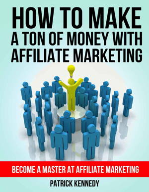 Get free ebook: How To Make A Ton of Money With Affiliate Marketing - Become A Master At Affiliate Marketing (Affiliate Marketing For Beginners, Passive Income)