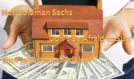 Not Goldman Sachs – Don't Be Afraid to Sue Your Investment Advisor