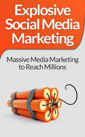 Explosive Social Media Marketing & Social Media Strategy Using Facebook, Twitter...