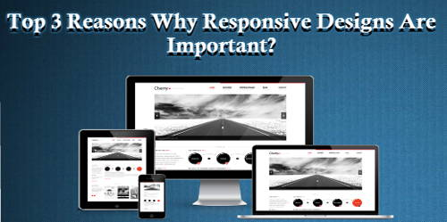 3 Reasons Why Responsive Designs Are Important?